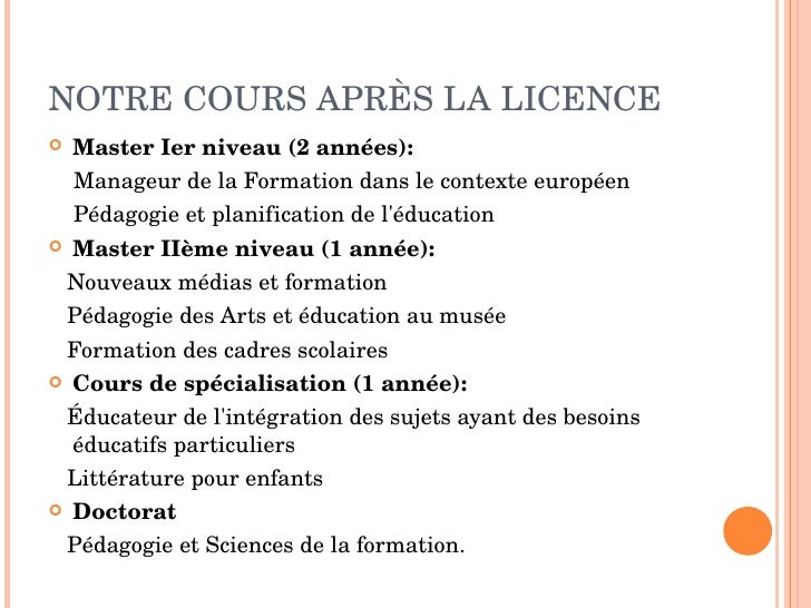 NOTRE COURS APRÈS LA LICENCE <ul><li>Master Ier niveau (2 années): </li></ul><ul><li>Manageur de la Formation dans le cont...