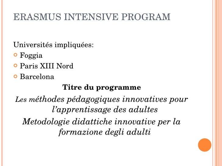 ERASMUS INTENSIVE PROGRAM  <ul><li>Universités impliquées: </li></ul><ul><li>Foggia </li></ul><ul><li>Paris XIII Nord </li...