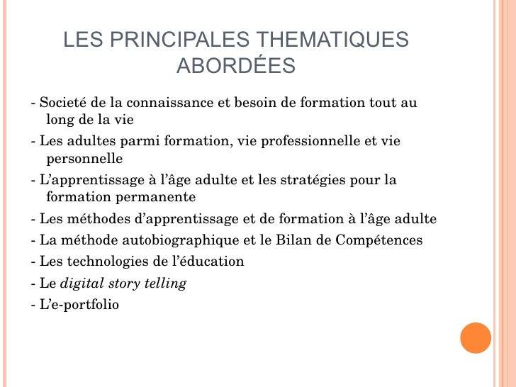 LES PRINCIPALES THEMATIQUES ABORD É ES <ul><li>- Societé de la connaissance et besoin de formation tout au long de la vie ...