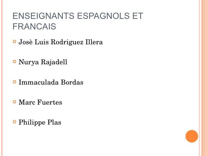 ENSEIGNANTS ESPAGNOLS ET FRANCAIS <ul><li>Josè Luis Rodriguez Illera </li></ul><ul><li>Nurya Rajadell  </li></ul><ul><li>I...