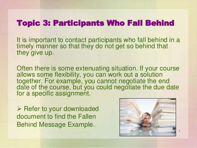 Topic 3: Participants Who Fall Behind It is important to contact participants who fall behind in a timely manner so that t...