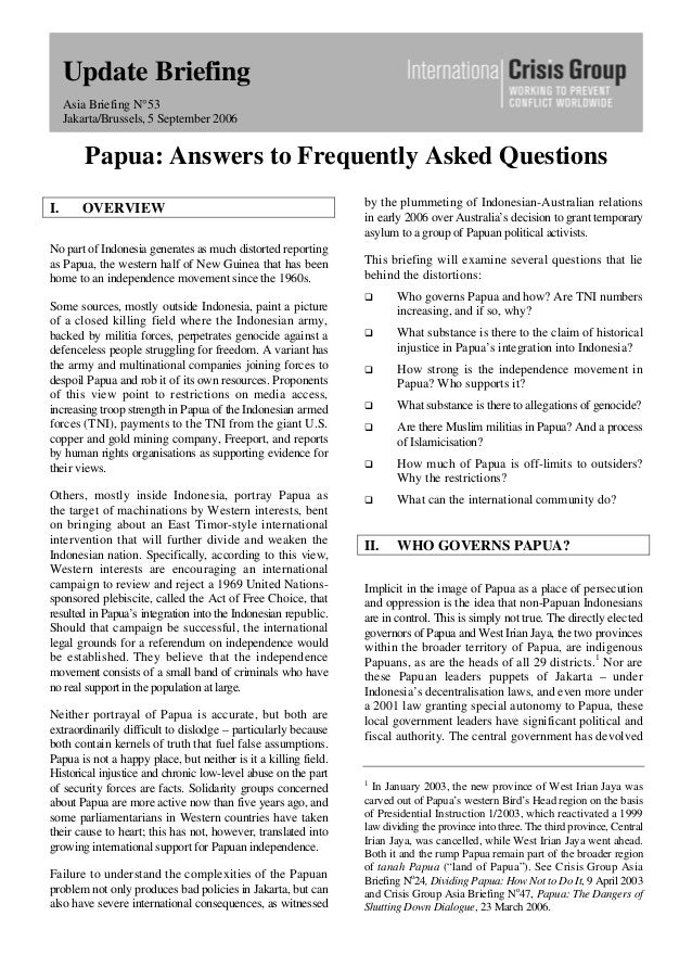 Update Briefing Asia Briefing N°53 Jakarta/Brussels, 5 September 2006 Papua: Answers to Frequently Asked Questions I. OVER...