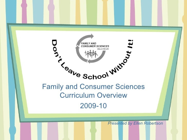 "Just the ""FACS"" Family and Consumer Sciences Curriculum Overview 2009-10 Presented by Ellen Robertson"