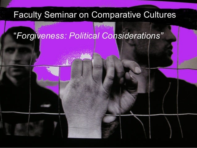 """Faculty Seminar on Comparative Cultures""""Forgiveness: Political Considerations"""""""