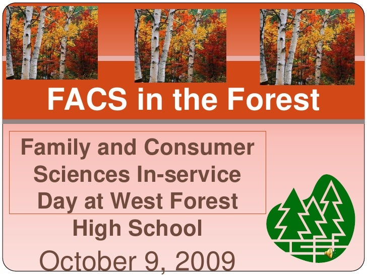 FACS in the Forest<br />Family and Consumer Sciences In-service Day at West Forest High School<br />October 9, 2009<br />