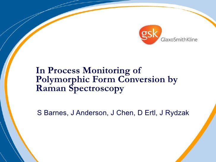 In Process Monitoring of Polymorphic Form Conversion by Raman Spectroscopy S Barnes, J Anderson, J Chen, D Ertl, J Rydzak