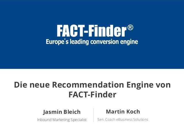 Martin Koch Sen. Coach eBusiness Solutions Jasmin Bleich Inbound Marketing Specialist Die neue Recommendation Engine von F...