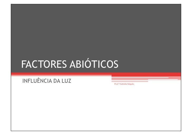 FACTORES ABIÓTICOS INFLUÊNCIA DA LUZ   Prof.ª Gabriela Salgado