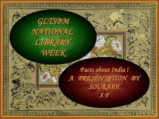 GLTSBMNATIONAL LIBRARY  WEEK         Facts about India !       A PRESENTATION BY            SOURABH                XF