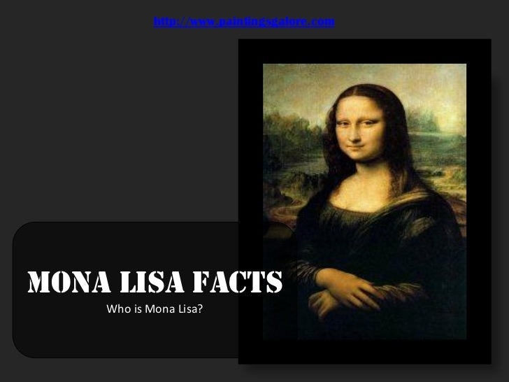 http://www.paintingsgalore.comMona Lisa Facts    Who is Mona Lisa?