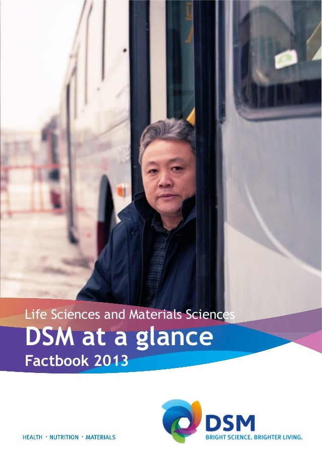 Life Sciences and Materials Sciences DSM at a glance Factbook 2013