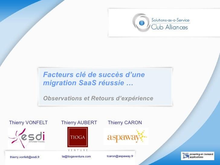 Facteurs clé de succès d'une migration SaaS réussie … Observations et Retours d'expérience Thierry VONFELT  Thierry AUBERT...