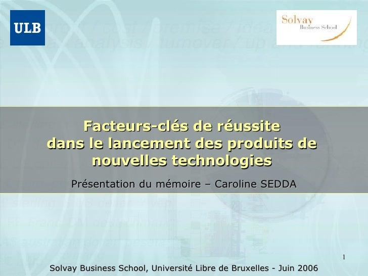 Facteurs-clés de réussite  dans le lancement des produits de  nouvelles technologies  Présentation du mémoire – Caroline S...