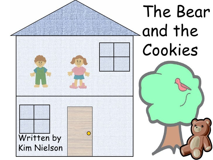 The Bear and the Cookies Written by Kim Nielson