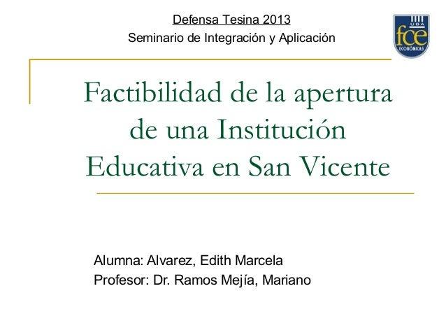Defensa Tesina 2013 Seminario de Integración y Aplicación  Factibilidad de la apertura de una Institución Educativa en San...