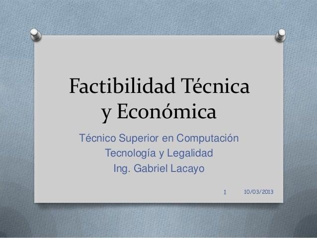 Factibilidad Técnica   y Económica Técnico Superior en Computación      Tecnología y Legalidad        Ing. Gabriel Lacayo ...