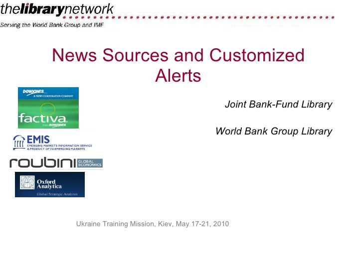 News Sources and Customized Alerts Joint Bank-Fund Library World Bank Group Library Ukraine Training Mission, Kiev, May 17...