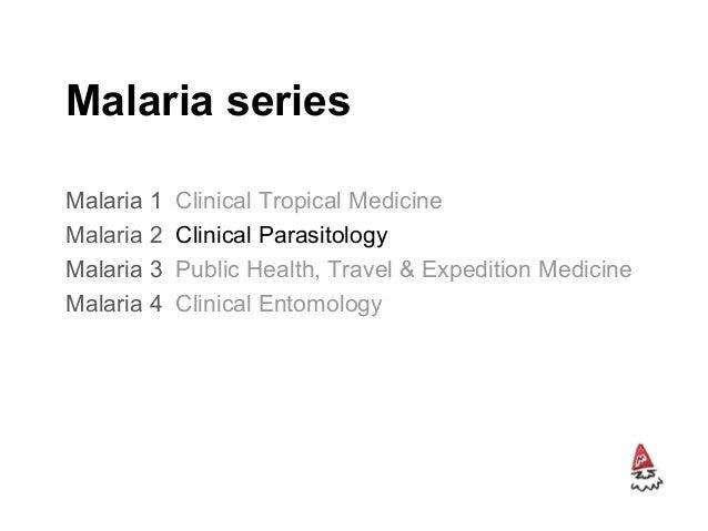 Malaria series Malaria 1 Clinical Tropical Medicine Malaria 2 Clinical Parasitology Malaria 3 Public Health, Travel & Expe...
