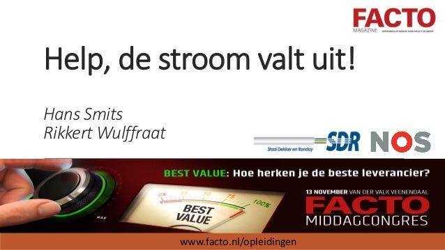 Help, de stroom valt uit! Hans Smits Rikkert Wulffraat www.facto.nl/opleidingen