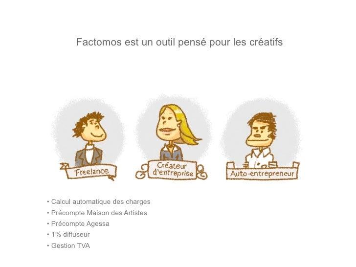 Factomos est un outil pensé pour les créatifs                           *     (*) Gestion des charges, Précompte Maison de...