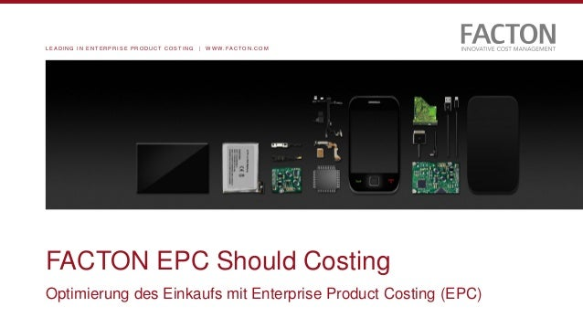 L E A D I N G I N E N T E R P R I S E P R O D U C T C O S T I N G | W W W . F A C T O N . C O M FACTON EPC Should Costing ...