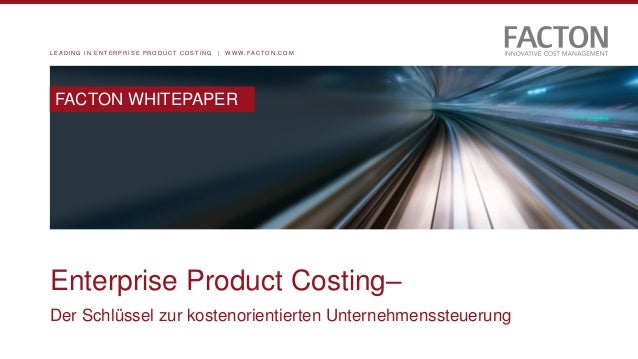 L E A D I N G I N E N T E R P R I S E P R O D U C T C O S T I N G | W W W . F A C T O N . C O M Enterprise Product Costing...