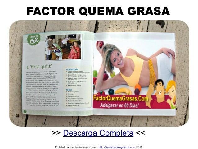 >> Descarga Completa << FACTOR QUEMA GRASA Prohibida su copia sin autorizacion. http://factorquemagrasas.com 2013