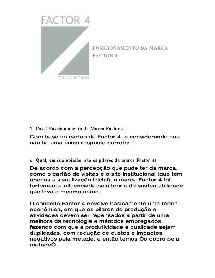 POSICIONAMENTO DA MARCA                             FACTOR 4     1. Case: Posicionamento da Marca Factor 4 Com base no car...
