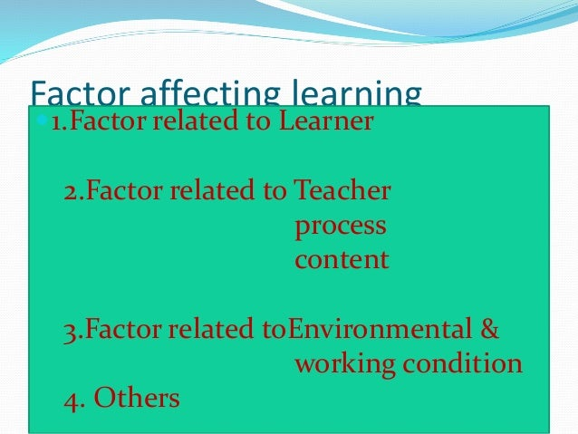 Factor affecting learning 1.Factor related to Learner 2.Factor related to Teacher process content 3.Factor related toEnvi...
