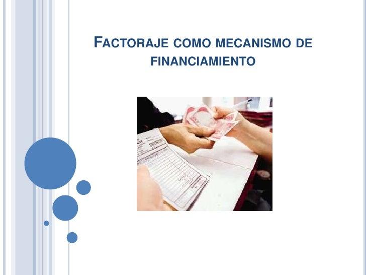 FACTORAJE COMO MECANISMO DE      FINANCIAMIENTO