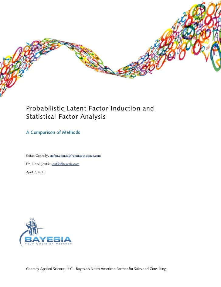 Probabilistic Latent Factor Induction andStatistical Factor AnalysisA Comparison of MethodsStefan Conrady, stefan.conrady@...