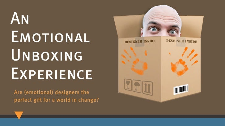 AnEmotionalUnboxingExperienceAre (emotional) designers theperfect gift for a world in change?