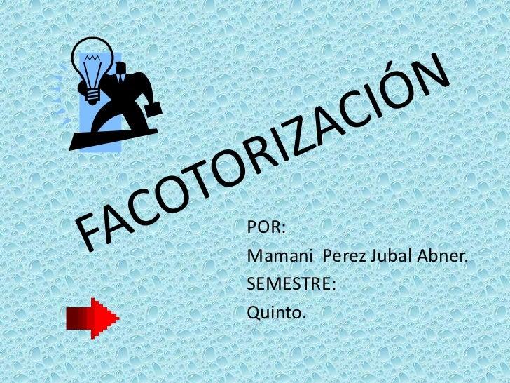 POR:Mamani Perez Jubal Abner.SEMESTRE:Quinto.