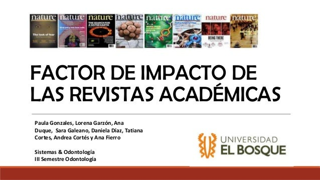 FACTOR DE IMPACTO DE LAS REVISTAS ACADÉMICAS Paula Gonzales, Lorena Garzón, Ana Duque, Sara Galeano, Daniela Díaz, Tatiana...