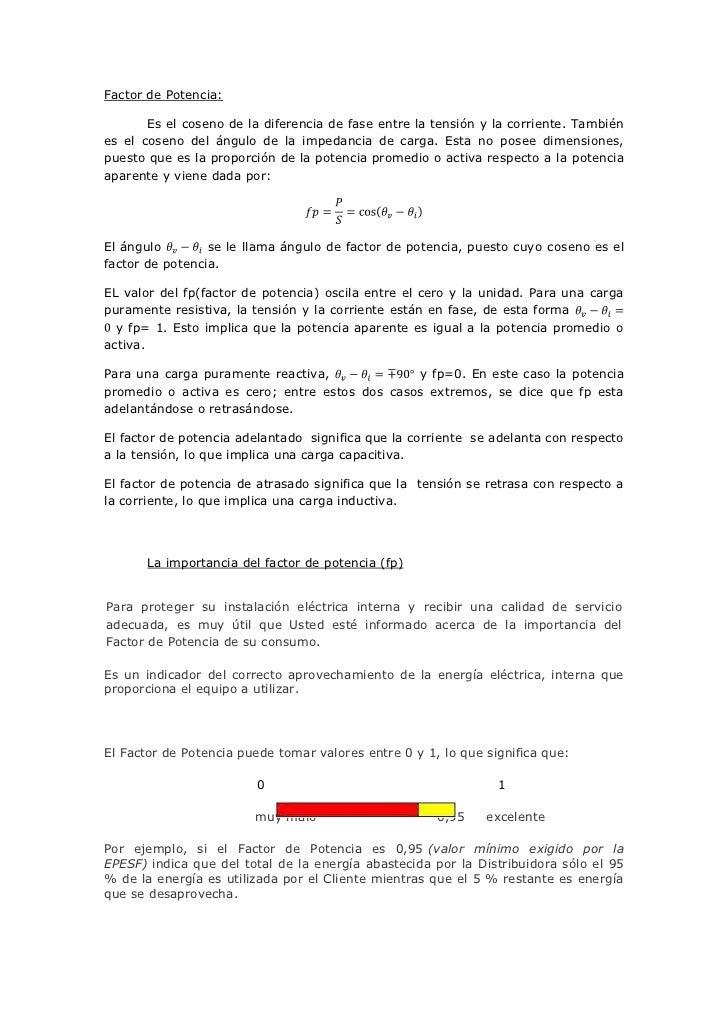 Factor de Potencia:<br />Es el coseno de la diferencia de fase entre la tensión y la corriente. También es el coseno del á...