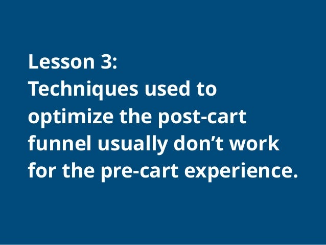 Pre vs. Post Cart ● Pre = less well understood ● Post = well understood, mature Why? ● Pre-cart experiences feature many...
