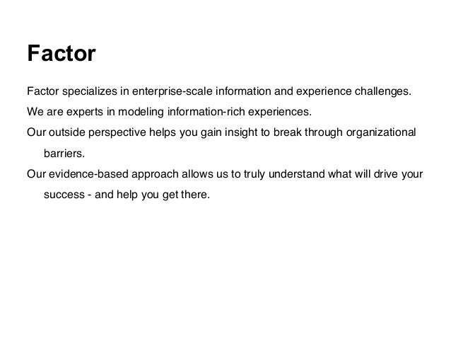 Factor Factor specializes in enterprise-scale information and experience challenges.! We are experts in modeling informati...