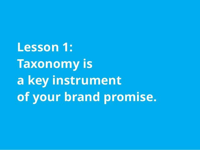 You know your UX is a key instrument of your brand promise. So is your taxonomy. ● It can express brand attributes ● It ca...
