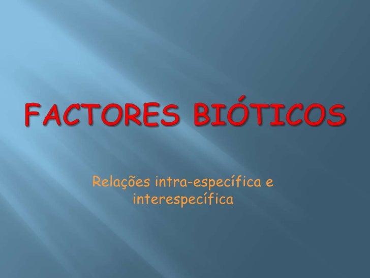 FACTORES BIÓTICOS<br />Relações intra-específica e interespecífica<br />