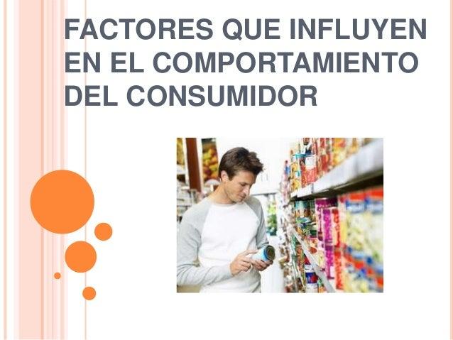 FACTORES QUE INFLUYEN EN EL COMPORTAMIENTO DEL CONSUMIDOR