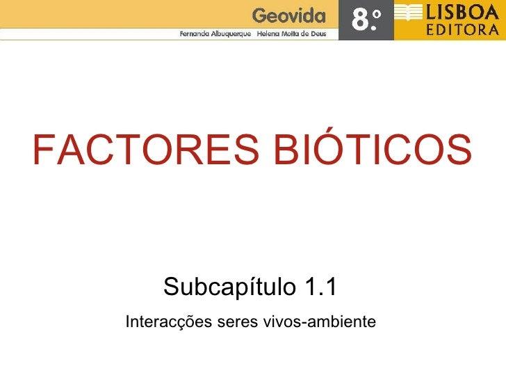 FACTORES BIÓTICOS Subcapítulo 1.1 Interacções seres vivos-ambiente
