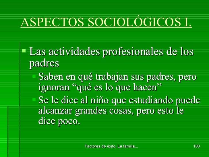 ASPECTOS SOCIOLÓGICOS I. <ul><li>Las actividades profesionales de los padres </li></ul><ul><ul><li>Saben en qué trabajan s...