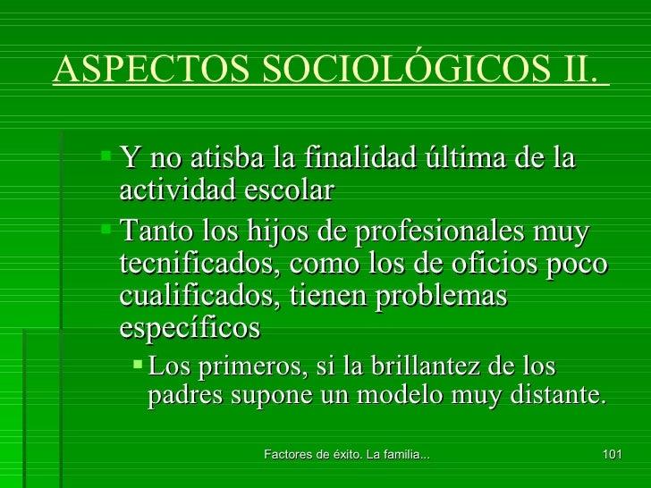 ASPECTOS SOCIOLÓGICOS II.  <ul><ul><li>Y no atisba la finalidad última de la actividad escolar </li></ul></ul><ul><ul><li>...