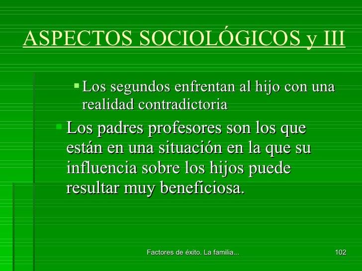 ASPECTOS SOCIOLÓGICOS y III <ul><ul><ul><li>Los segundos enfrentan al hijo con una realidad contradictoria </li></ul></ul>...