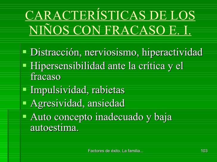 CARACTERÍSTICAS DE LOS NIÑOS CON FRACASO E. I. <ul><li>Distracción, nerviosismo, hiperactividad </li></ul><ul><li>Hipersen...