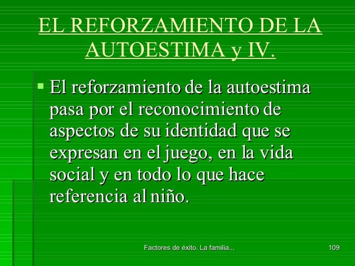 EL REFORZAMIENTO DE LA AUTOESTIMA y IV. <ul><li>El reforzamiento de la autoestima pasa por el reconocimiento de aspectos d...