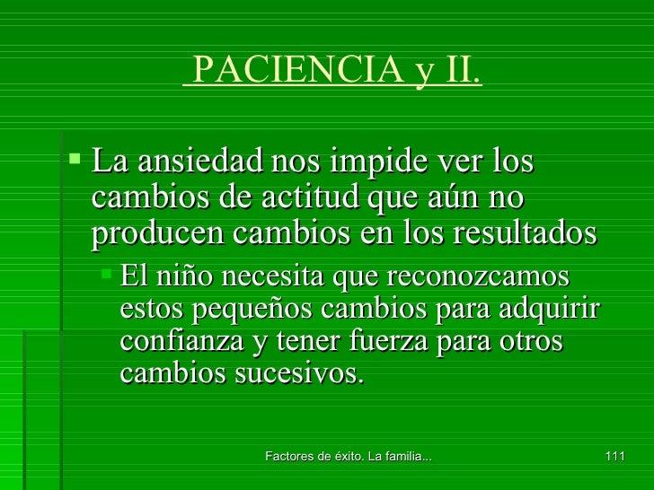 PACIENCIA y II. <ul><li>La ansiedad nos impide ver los cambios de actitud que aún no producen cambios en los resultados </...