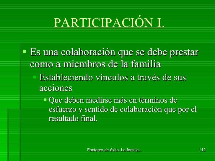 PARTICIPACIÓN I. <ul><li>Es una colaboración que se debe prestar como a miembros de la familia </li></ul><ul><ul><li>Estab...