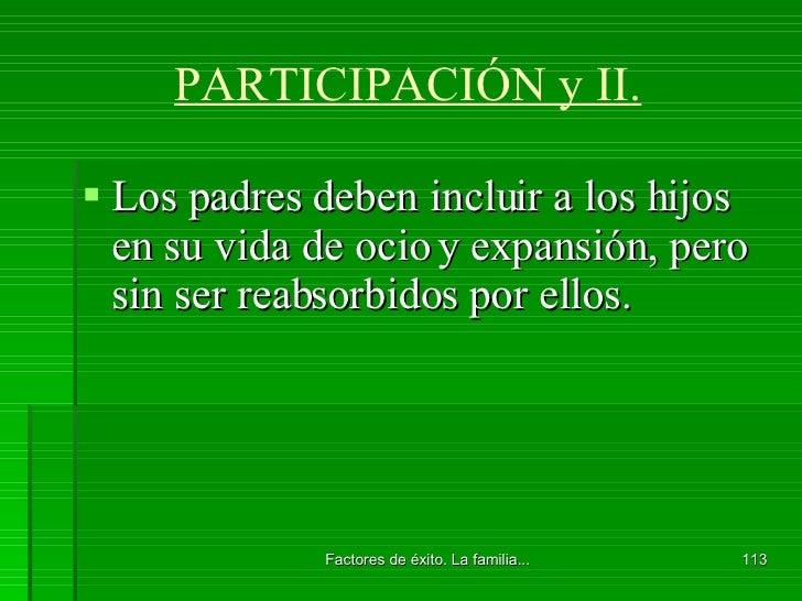 PARTICIPACIÓN y II. <ul><li>Los padres deben incluir a los hijos en su vida de ocio y expansión, pero sin ser reabsorbidos...