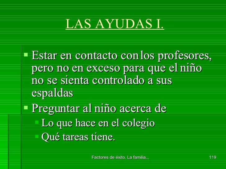 LAS AYUDAS I. <ul><li>Estar en contacto con los profesores, pero no en exceso para que el niño no se sienta controlado a s...